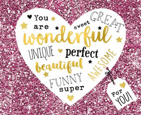 You are wonderful, sweet, great...