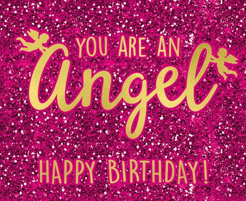 You are an angel Happy Birthday!