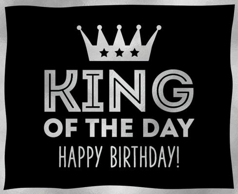 King of the day Happy Birthday!