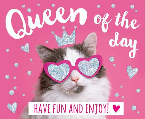 Queen of the day Have fun and enjoy!