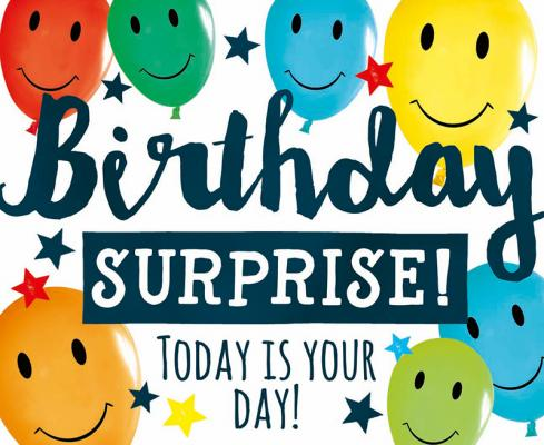 Birthday surprise! Today is your day!